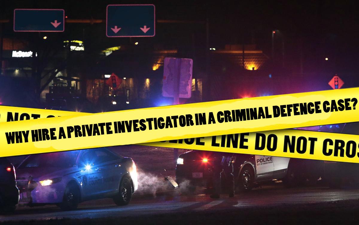 Hire a Private Investigator in a Criminal Defence Case